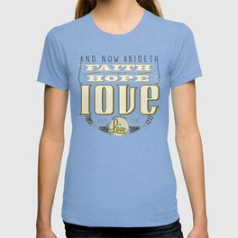 Faith Hope and Love | 1 Corinthians 13:13  T-shirt