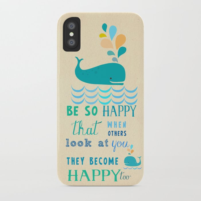 Be so happy that when others look at you they become happy too iPhone Case