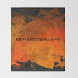 Seek What Sets Your Soul on Fire Throw Blanket