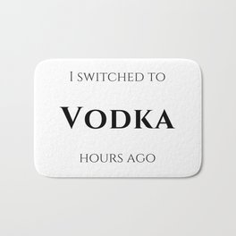I switched to Vodka Bath Mat