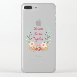 We Will Survive Together Clear iPhone Case