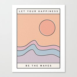 """Ocean Surf """"Let Your Happiness Be the Waves"""" // Chill Retro Minimalist Colorful California Summer  Canvas Print"""