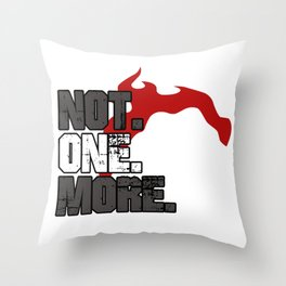 Not one more enough is enough Throw Pillow