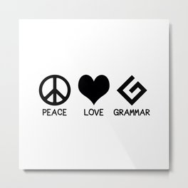 Peace, Love, and Grammar Metal Print