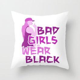 Bad girls wear black 3 Throw Pillow