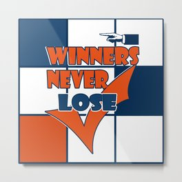 Winners never lose . Metal Print