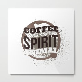COFFEE SPIRIT ANIMAL Metal Print