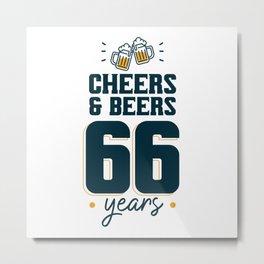 Cheers & Beers 66 years Metal Print