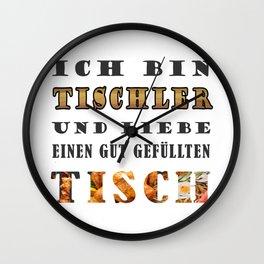 Ich bin Tischler und liebe einen gut gefüllten Tisch Wall Clock