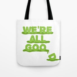 We're All Goo(d) Tote Bag