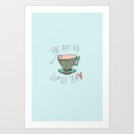 """YOU'RE MY CUP OF TEA"" Art Print"