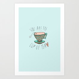 """YOU'RE MY CUP OF TEA"" Art Print"