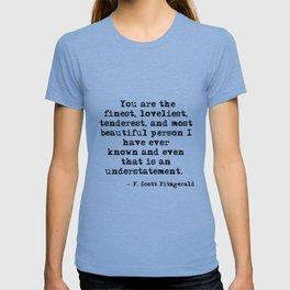 The finest, loveliest, tenderest and most beautiful person - F Scott Fitzgerald T-shirt