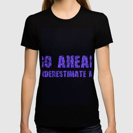 Go Ahead underestimate me Colorful T-shirt