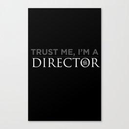 Trust Me, I'm a Director Canvas Print