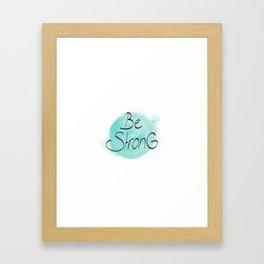 be strong Framed Art Print