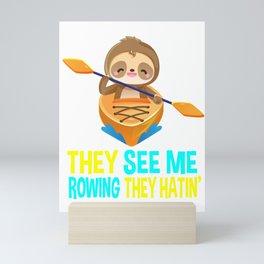 they see me rowing they hating, sloth, kayak, sloth kayak team, kayaking, paddling, yak life Mini Art Print