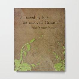 Weeds, Unloved Flowers Metal Print