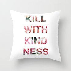 Kill With Kindness - Pink, White, Red Rose - Inspirational, Funny  Throw Pillow