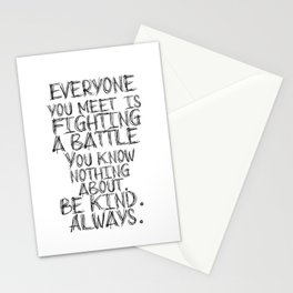 Everyone you meet is fighting a battle... Stationery Cards