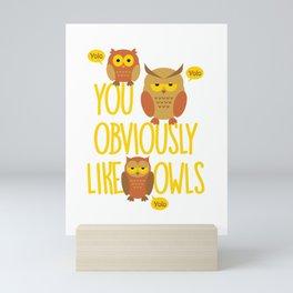 You Obviously Like Owls Mini Art Print