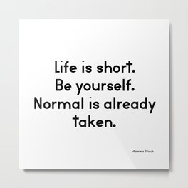 Life is Short Be Yourself Normal is Already Taken Quote Metal Print