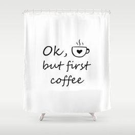 First coffee Shower Curtain