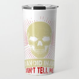 I Am A Trucker To Avoid Injury Don't Tell Me How To Do My Job Gifts Travel Mug
