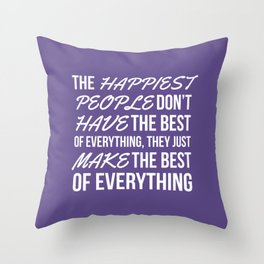 The Happiest People Don't Have the Best of Everything, They Just Make the Best of Everything UV Throw Pillow