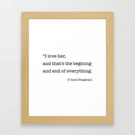I love her, and that's the beginning and end of everything. Framed Art Print