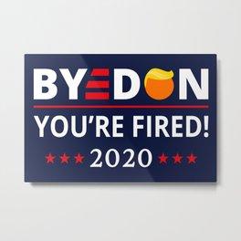 ByeDon 2020 You're Fired! Funny Biden Harris Art II Metal Print