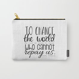 Change the World Pope Francis quote (black text) Carry-All Pouch