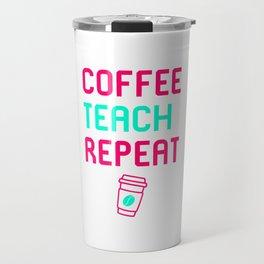 Coffee Teach Repeat Mathematics Lover Cute Mathematicians Travel Mug