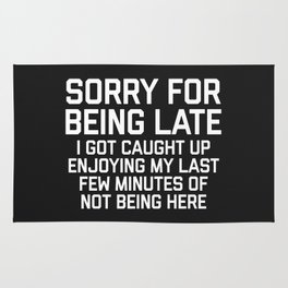 Sorry For Being Late Funny Quote Rug