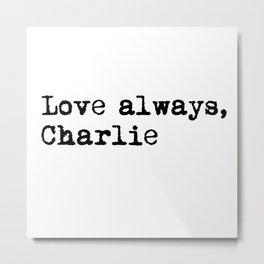 Love always, charlie. Metal Print