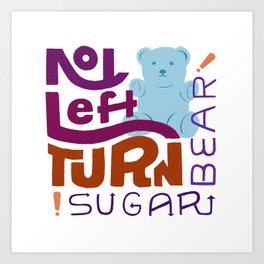 No Left Turn, Sugar Bear Art Print