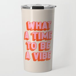 What A Time To Be A Vibe: The Peach Edition Travel Mug