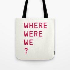 Where Were We? Tote Bag