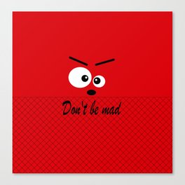 Don't get angry Canvas Print