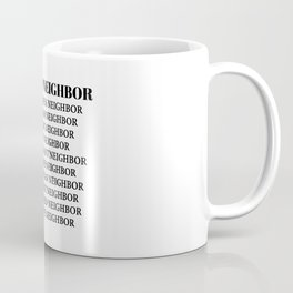 LOVE THY NEIGHBOR Coffee Mug
