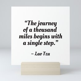 The journey of a thousand miles begins with a single step Mini Art Print