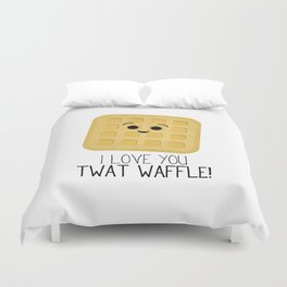 I Love You Twat Waffle Duvet Cover