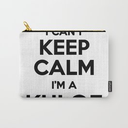 I cant keep calm I am a KHLOE Carry-All Pouch