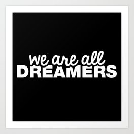 We Are All Dreamers Art Print