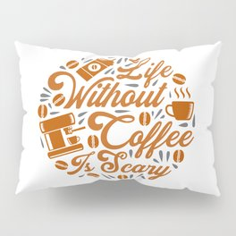 Life without Coffee panic Pillow Sham