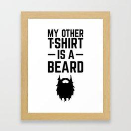 My Other T-shirt is a Beard Framed Art Print