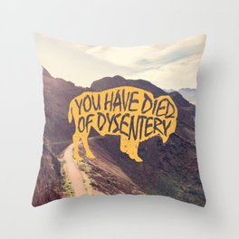 You Have Died of Dysentery II Throw Pillow