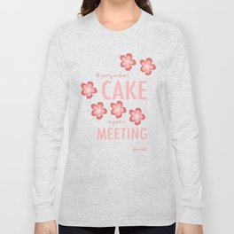 A Party Without Cake Is Just a Meeting Long Sleeve T-shirt