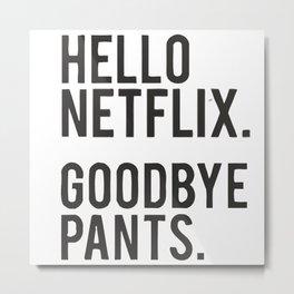 Hello Netflix Goodbye Pants Metal Print