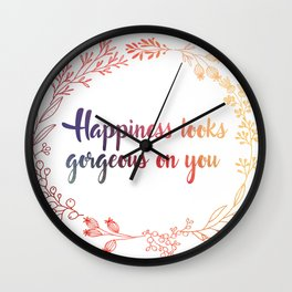 Happiness looks gorgeous on you Wall Clock